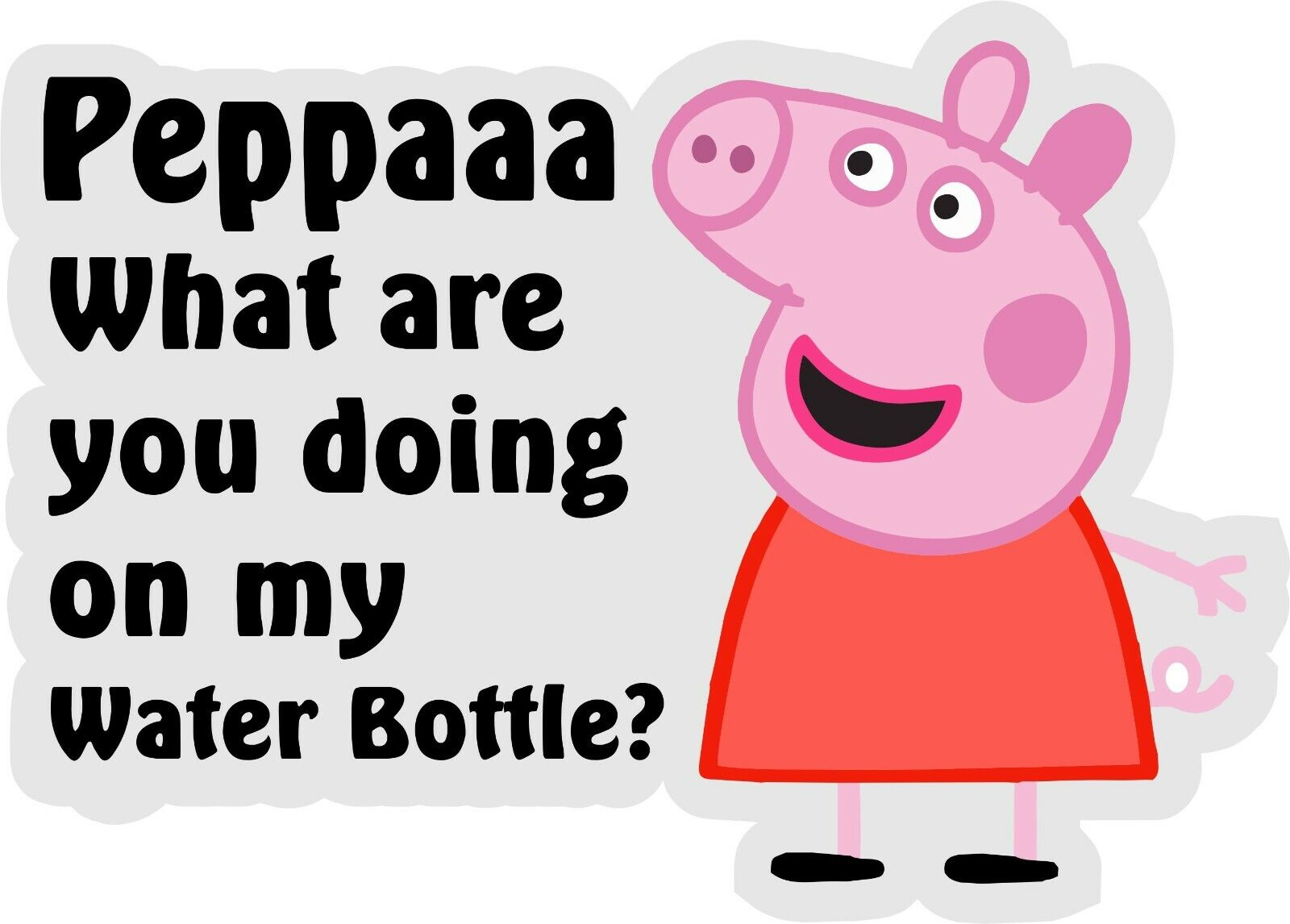 "Home Decoration - Peppa Pig 3"" Sticker What are you doing on my Water Bottle Decal Made in the USA"