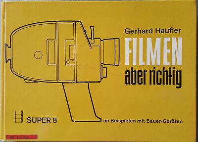 Richtige Gerät (Filmen - Aber Richtig! An Beispielen mit BAUER-Geräten - Super 8 von Gerhard Hau)
