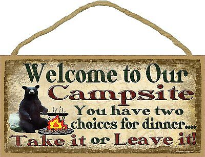 Black Bear Welcome To Campsite Two Choices for Dinner Sign Camping 5