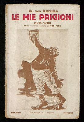 KANIBA VON W. LE MIE PRIGIONI 1914-1918 POLIFILO MARCO ED. 1922 SATIRA I° EDIZ.