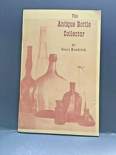 "1964 ""The Bottle Collector "" Guide by Grace Kendrick.69 Pages.    X9"
