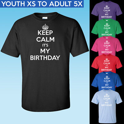 Keep Calm It's My Birthday T-Shirt - Youth and Adult Sizes - Happy B Day - Party Happiness Adult T-shirt