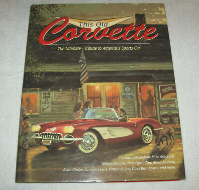 This Old Corvette: The Ultimate Tribute to America's Sports Car by Mike Antonick