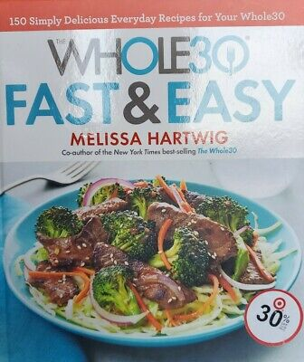 THE WHOLE30 FAST & EASY COOKBOOK BY MELISSA HARTWIG HARDCOVER 2017 9781328839206
