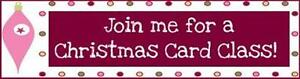 Christmas Card Making Class-$20 or FREE- Oct 8th