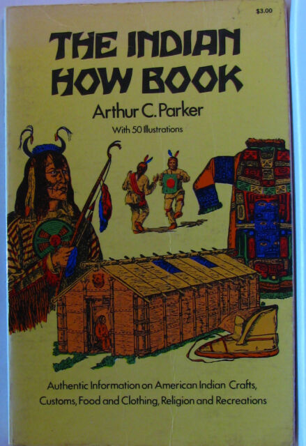 #^W11, Arthur Caswell Parker THE INDIAN HOW BOOK, SC AC
