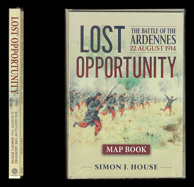 House LOST OPPORTUNITY The BATTLE of the ARDENNES 22 August 1914, Text + Mapcase