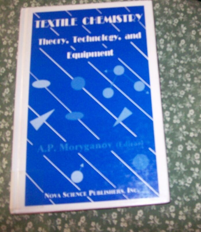 Textile Chemistry -Theory, Technology, and Equipment by A.P.Moryganov 1997 hard.