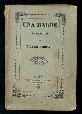 THOUAR PIETRO UNA MADRE RACCONTO TIP. MARIANO CECCHI 1847 I° EDIZ.