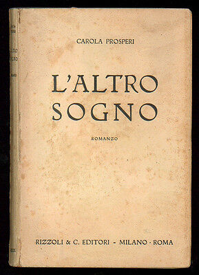 PROSPERI CAROLA L'ALTRO SOGNO RIZZOLI 1942 I° EDIZ.