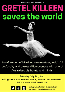 Gretel Killeen Saves The World / Comedy @ Kidogo (Fremantle) Fremantle Fremantle Area Preview