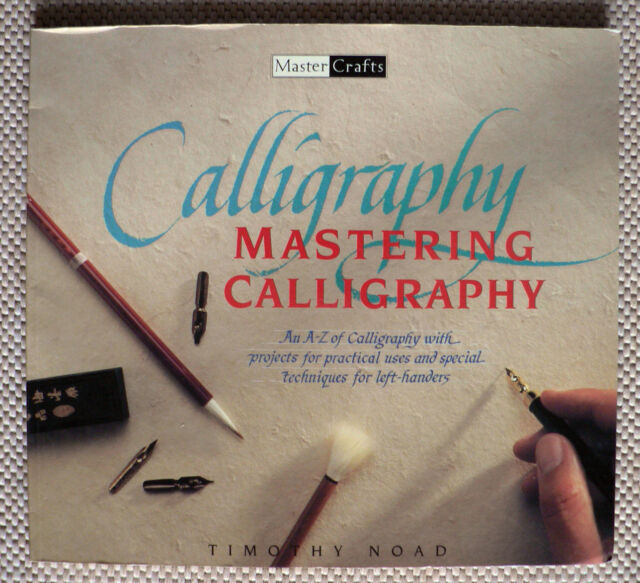 MASTERING CALLIGRAPHY - AN A-Z OF CALLIGRAPHY WITH PROJECTS FOR LEFT-HANDERS.