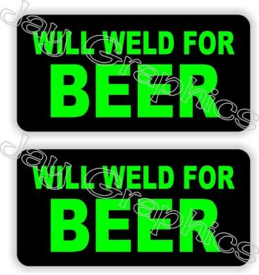 Funny Will Weld For Beer Helmet Stickers Decals Welder Welding Hard Hat Pair