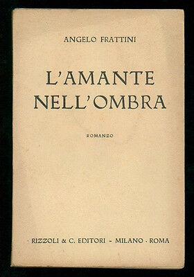 FRATTINI ANGELO L'AMANTE NELL'OMBRA RIZZOLI 1942 I° EDIZ.