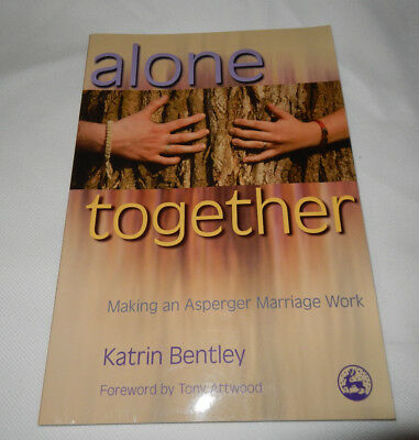 Alone Together : Making an Asperger Marriage Work by Katrin Bentley (Alone Together Making An Asperger Marriage Work)