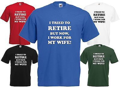I Tried To Retire But Work For Wife Funny T Shirt Comedy Tee Gift Top Xmas Boss ()