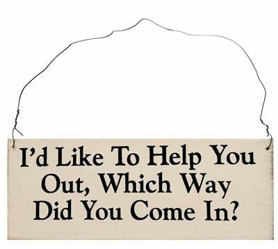 I'd Like to Help You Out, Which Way Did You Come in?  - Rustic Gift Saying Sign