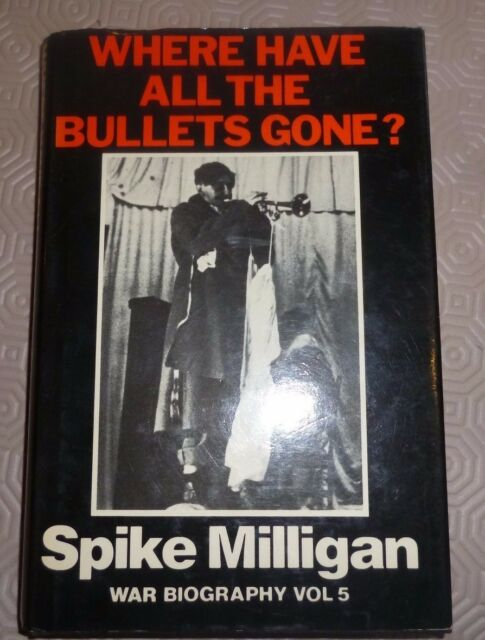 Where Have All the Bullets Gone? by Spike Milligan (Hardback, 1985)