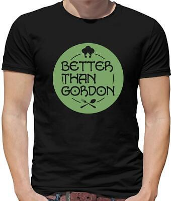 Better Than Gordon Mens T-Shirt - Kitchen - Chef - Ramsay - Cooking - (Gordon Ramsay Best Chef)