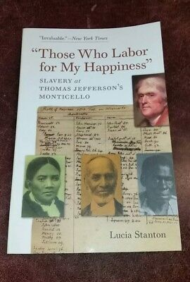 Those Who Labor For My Happiness    Slavery At Thomas Jeffersons Monticello