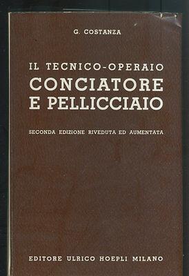 CONCIATORE E PELLICCIAIO - COSTANZA - HOEPLI 1963 - ANTICHI MESTIERI [ND3]