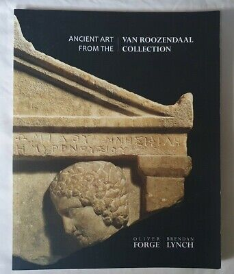 OLIVER FORGE CATALOGUE ANCIENT ART FROM THE VAN ROOZENDAAL COLLECTION JUN18