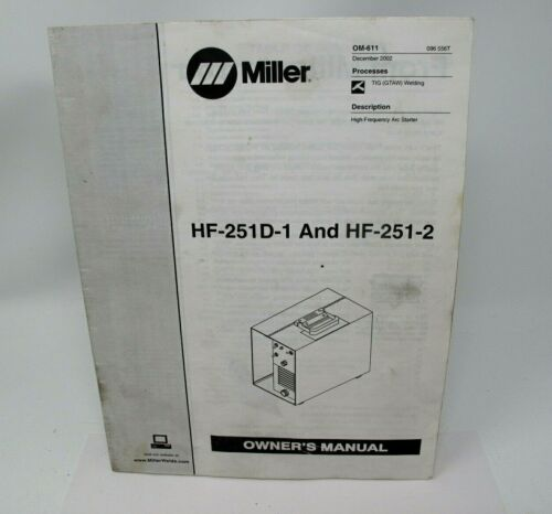 MILLER HF-251D-1 HF-251-2 HIGH FREQUENCY Owners Manual December 2002 OM-611