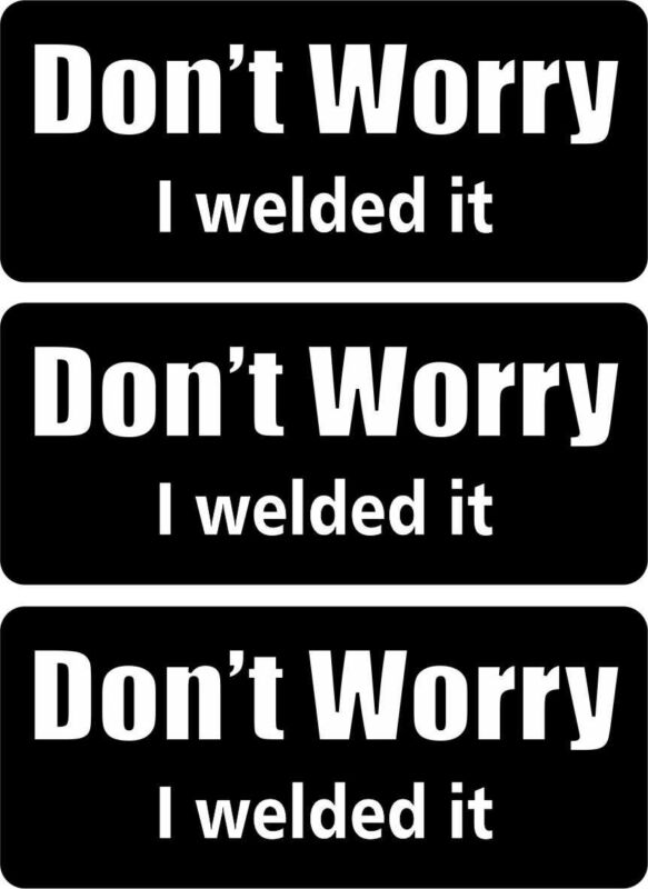 Dont worry I welded it    Welder Hard Hat Decals Funny Greenhorn High Quality