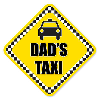 Dad's Taxi- Funny, Novelty Car, Van Vinyl Sticker Sign With Sucker