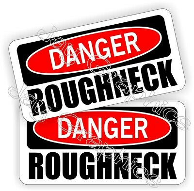 Danger - Roughneck Hard Hat Stickers Decals Funny Label Toolbox Oilfield Oil Rig