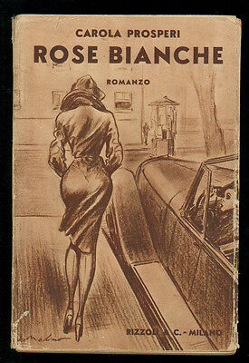 PROSPERI CAROLA ROSE BIANCHE RIZZOLI 1942 I° EDIZ. COPERTINA MOLINO