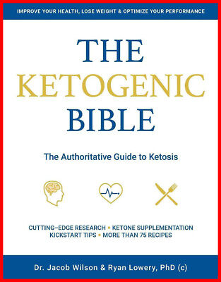 The Ketogenic Bible  The Authoritative Guide To Ketosis  Digital Edition   Eb  K