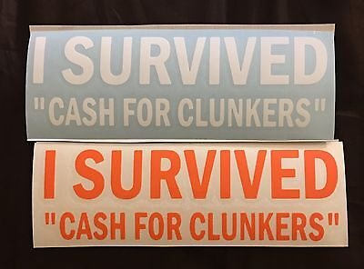8  Wide  I Survived Cash For Clunkers  Vinyl Decals   Over 20 Colors To Choose
