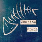 Mudfish Finds