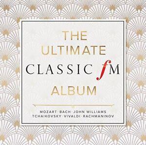 The Ultimate Classic FM Album - Various Composers (Album) [CD]