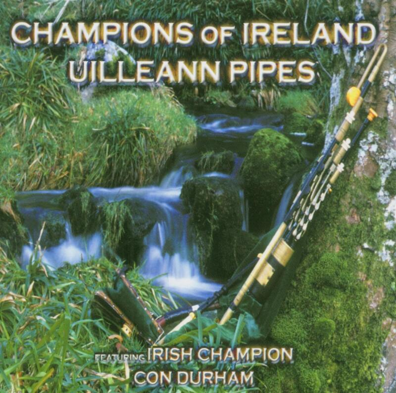 Con Durham - Champions of Ireland: Uilleann Pipes