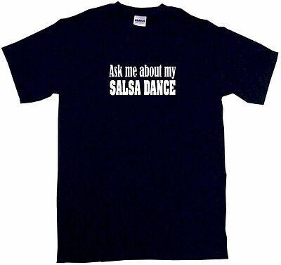 About Dance T-shirt - Ask Me About My Salsa Dance Mens Tee Shirt Pick Size & Color Small - 6XL