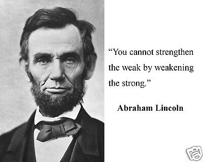 "Abraham Lincoln "" you cannot strengthen"" Famous Quote 8 x 10 Photo Picture #cw1"