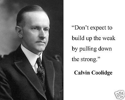 "Calvin Coolidge "" build up the weak"" Quote 8 x 10 Photo Picture"
