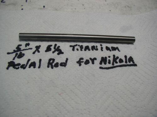 "5/16""TITANIUM  ROD 6 AL-4VELI 1 PC. 5 1/2"" (PEDAL ROD FOR  NIKOLA UNICYCLE"