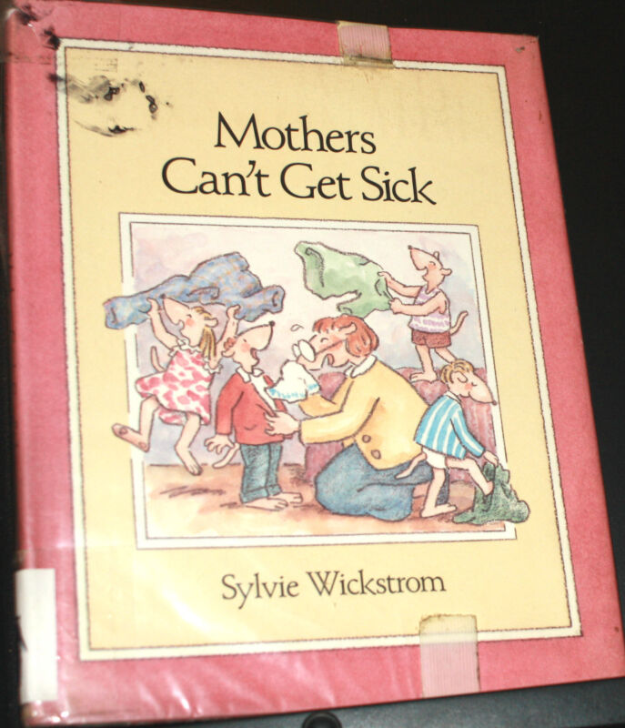 Mothers Can't Get Sick by Sylvie K. Wickstrom Hardcover, Laminated Dustjacket
