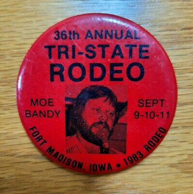TRI-STATE RODEO 1983 Fort Madison, Iowa starring Moe Bandy Pinback Pin Button