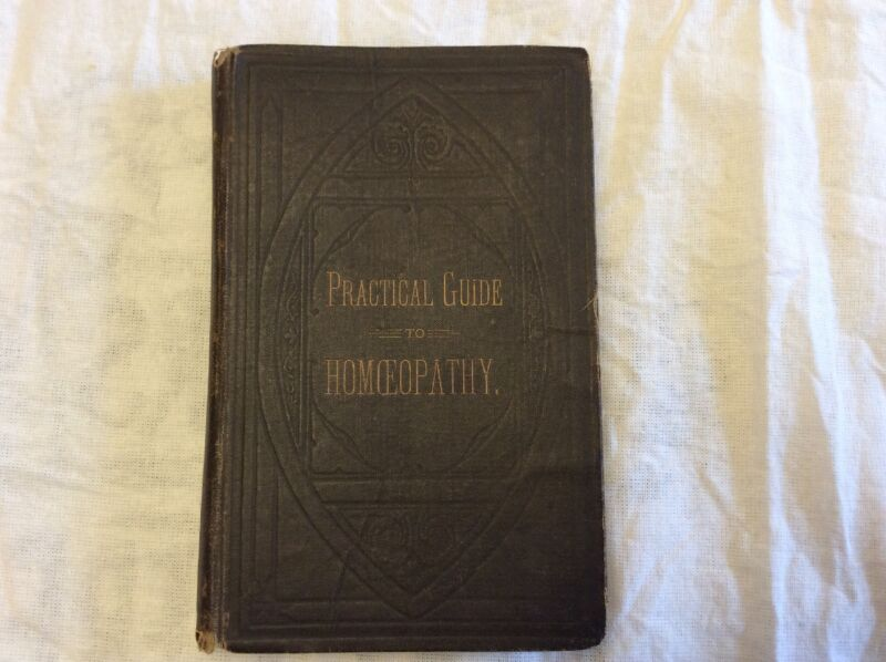 Practical Guide To Homeopathy Published 1884 by Boston & Providence