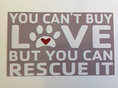 You Can't Buy Love But You Can Rescue It Car Truck Window Decal Sticker Animal