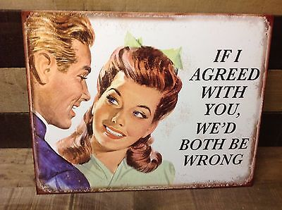 If I Agreed With You Both Funny Sign Tin Vintage Garage Bar Decor Old Rustic