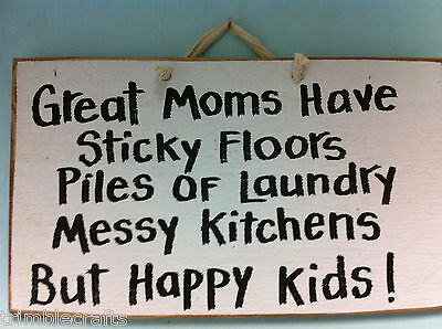 Great Moms sticky floors messy kitchen piles laundry happy kids sign Mothers day](Happy Mothers Day Signs)