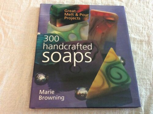 300 Handcrafted Soaps Great Melt & Pour Projects Hardcover Book Instructions