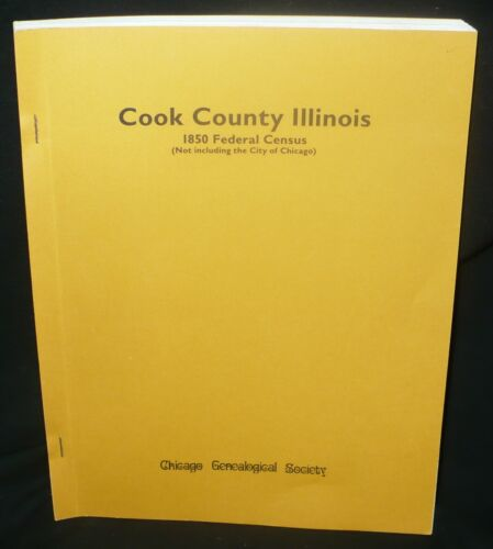 Cook County Illinios 1850 Federal Census Chicago Genealogical Society 1987