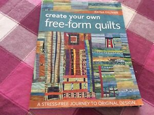 CREATE YOUR OWN FREE-FORM QUILTS - RAYNA GILLMAN - PATCHWORK BOOK Eaglehawk Bendigo City Preview
