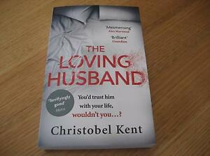 The Loving Husband by Christobel Kent       (Book is new) Fletcher Newcastle Area Preview